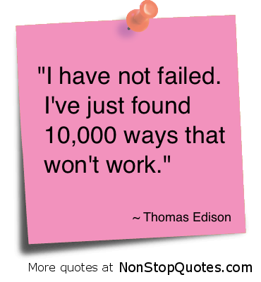 I Have Not Failed I've Just Found Ways That Work Wont