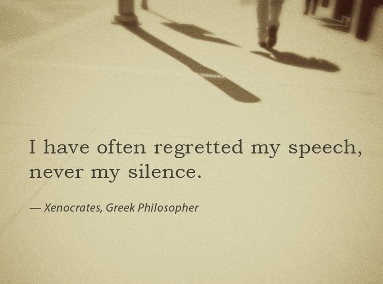 Have Often Regretted My Speech Never My Silence   Challenge QuoteQuotes About My Silence
