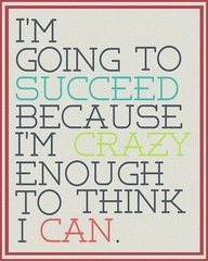 I'M Going To Succeed Because I'M Crazy Enough To Think I can ~ Education Quote