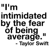 """""""I'm Intimidated by the fear of being average"""" ~ Confidence Quote"""