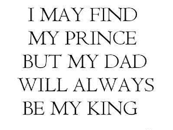 Dad Quotes From Daughter Tumblr: I May Find My Prince But My Dad Will Always Be My King