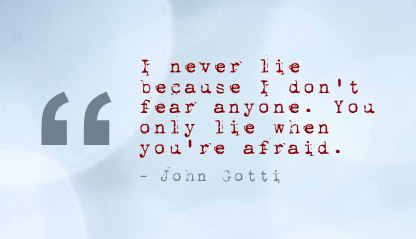 I Never Lie because I Don't Fear Anyone ~ Fear Quote