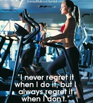 I Never Regret It When I Do It,but I Always regret It When I Don't ~ Exercise Quote
