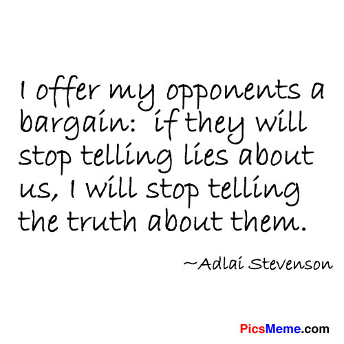 I Offer My Opponents a Bargain ~ Democracy Quote