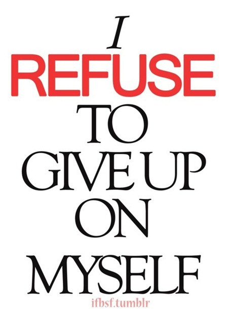 I Refuse To Give Up On Myself ~ Exercise Quote