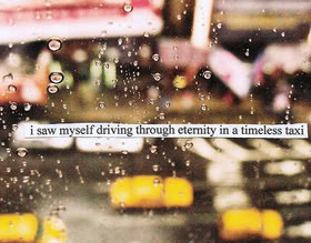 I Saw Myself Driving Through etemity In a Timeless Taxi ~ Driving Quote