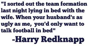 I Sorted Out the Team Formation last night lying in bed with the wife ~ Football Quote