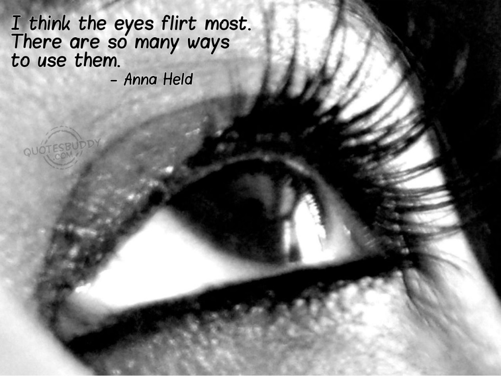 I Think Eyes Flirt Most,There are so many ways to use them ~ Flirt Quote
