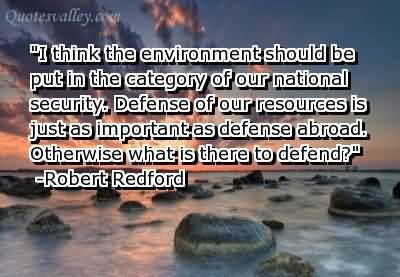 I Think The Environment Should Be Put In The Category Of Our National Security ~ Environment Quote