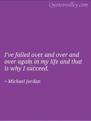 I've Failed Over And Over And Over Again ~ Failure Quote
