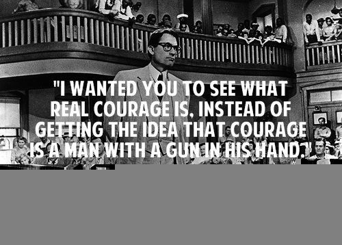 """""""I Wanted You To See What Real Courage Is,Instead of Getting The Idea That courage Is a MAn with a Gun In His Hand"""" ~ Books Quote"""