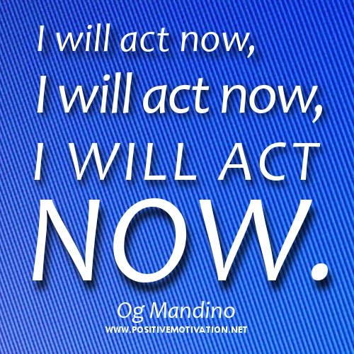 Og Mandino I Will Act Now Quotes