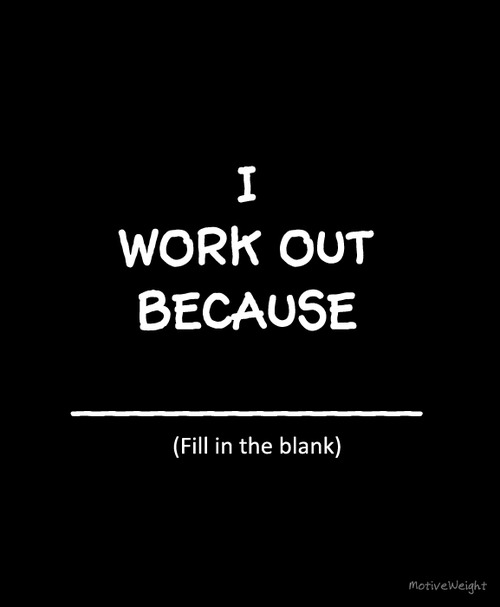 I Work Out Because ~ Exercise Quote