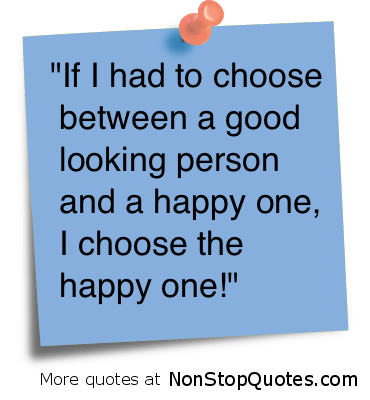 If I Had To Choose Between A Good Looking Person And A Happy OneI Custom Quotes About Happy Person