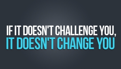 If it Doesn't Challenge You,It Doesn't Change You ~ Exercise Quote