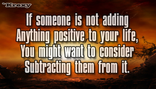 If Someone Is Not adding Anything Positive to your life ~ Faith Quote