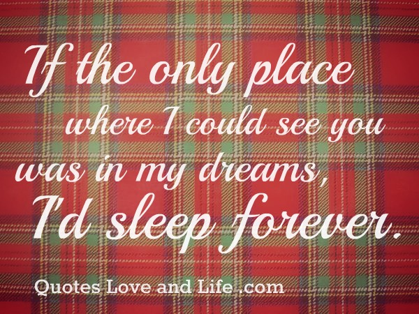 If the Only Place where I could see you was in my dream,I'd Sleep forever ~ Dreaming Quote