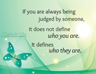 If You are always being judged by someone,It does not define Who You are ~ Earth Quote