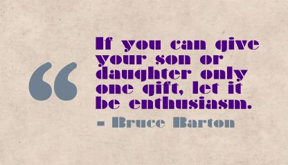 If You Can give Your Son or Daughter Only One gift,let It be Enthusiasm ~ Education Quote