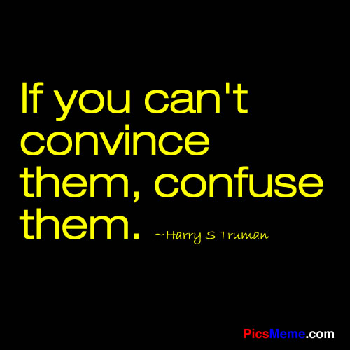 If You Can't Convince them,Confuse them ~ Democracy Quote