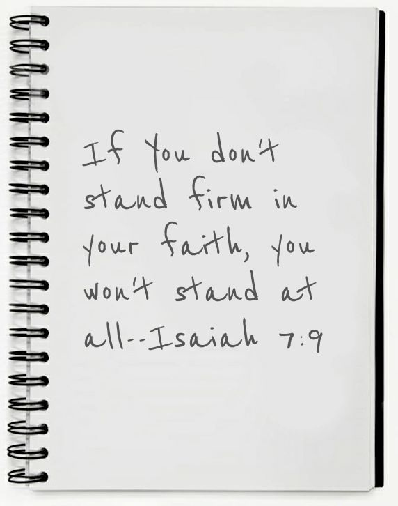 If You Don't Stand firm In Your Faith,You Won't Stand at All ~ Faith Quote