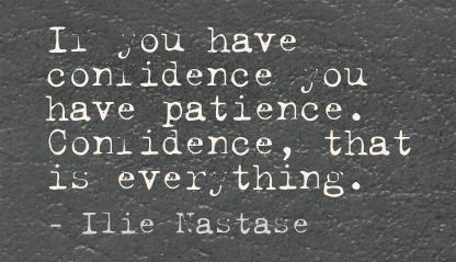 If You Have Confidence You have Patience ~ Confidence Quote
