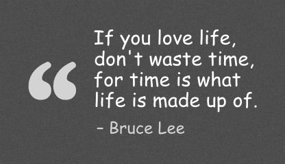 if-you-love-lifedont-waste-time-for-time-is-what-life-is-made-up-of ...