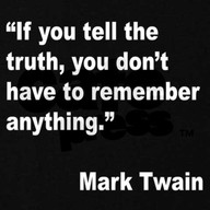 """""""If You Tell the truth,You Don't have to remember anything"""""""