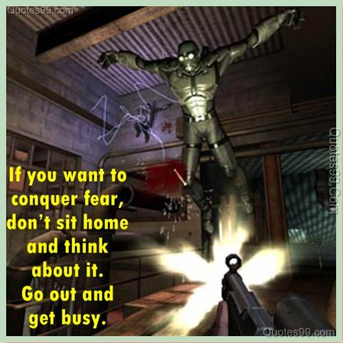 If you want to conquer fear, don't sit home and think about it. Go out and get busy ~ Fear Quote