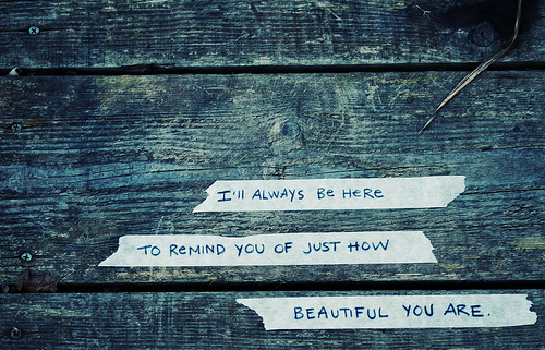 I Ll Always Be Here For You Quotes: I'll Always Be Here To Remind You Fo Just How Beautiful