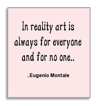 In reality Art Is Always for everyone and for no one ~ Art Quote