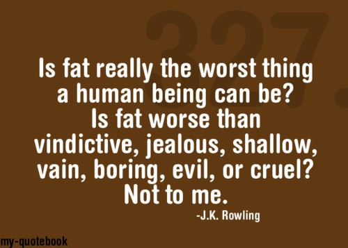 Is Fat really the worst thing a human being can be! ~ Beauty Quote