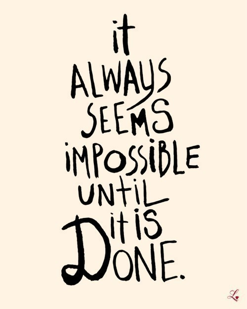 It Always Seems Impossible Until It Is Done ~ Failure Quote