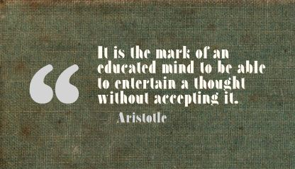 It Is the mark of an Educated mind to be able ~ Education Quote