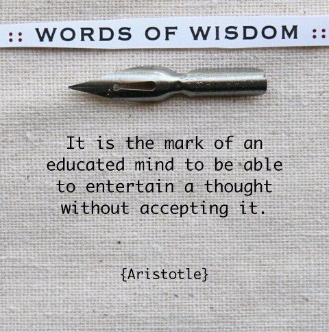 It Is the Mark of an Education Mind to be able to entertain a thought without accepting It ~ Education Quote