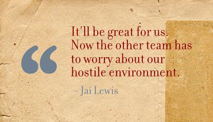 It'll be great for us Now the other team has to worry about our hostile Environment ~ Environment Quote