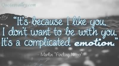 """""""It's Because I Like You,I don't want to be with you,It's a Complicated Emotion"""" ~ Emotion Quote"""