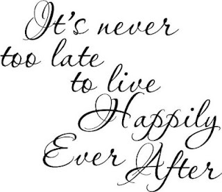 It's Never Too late to live Happily Ever After ~ Emotion Quote