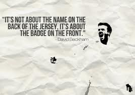 "It's Not About The Name On The Back Of The Jersey,It's About The Badge On The Front"" ~ Football Quote"