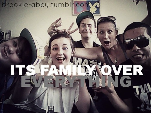 Its Family Over Everything ~ Family Quote