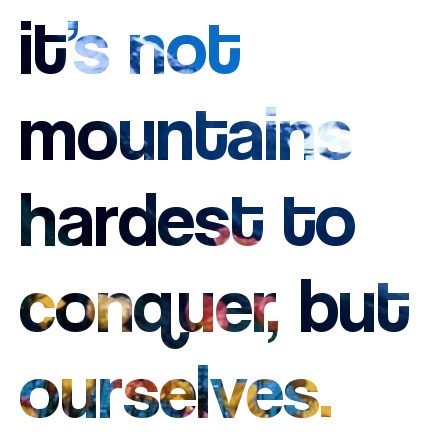 Its not Mountains hardest to Conquer But Ourselves ~ Confidence Quote