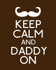 Keep Calm and Daddy On ~ Father Quote