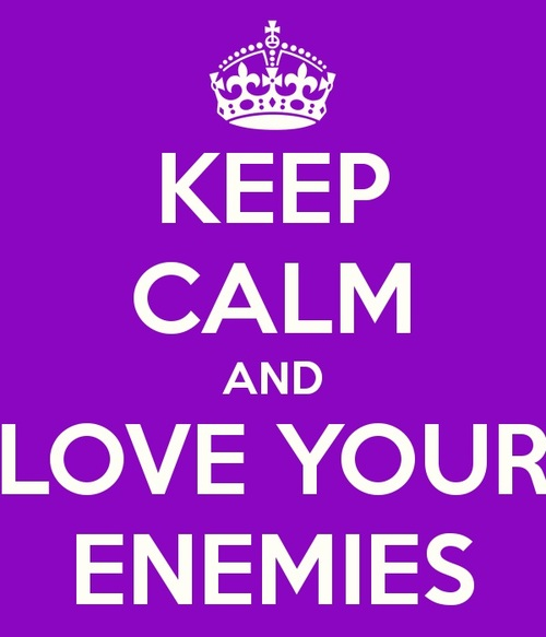Keep Calm and Love Your Enemies ~ Enemy Quotes
