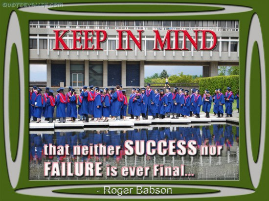 Keep In Mind That Neither Success Nor Failure Is Ever Final ~ Failure Quote