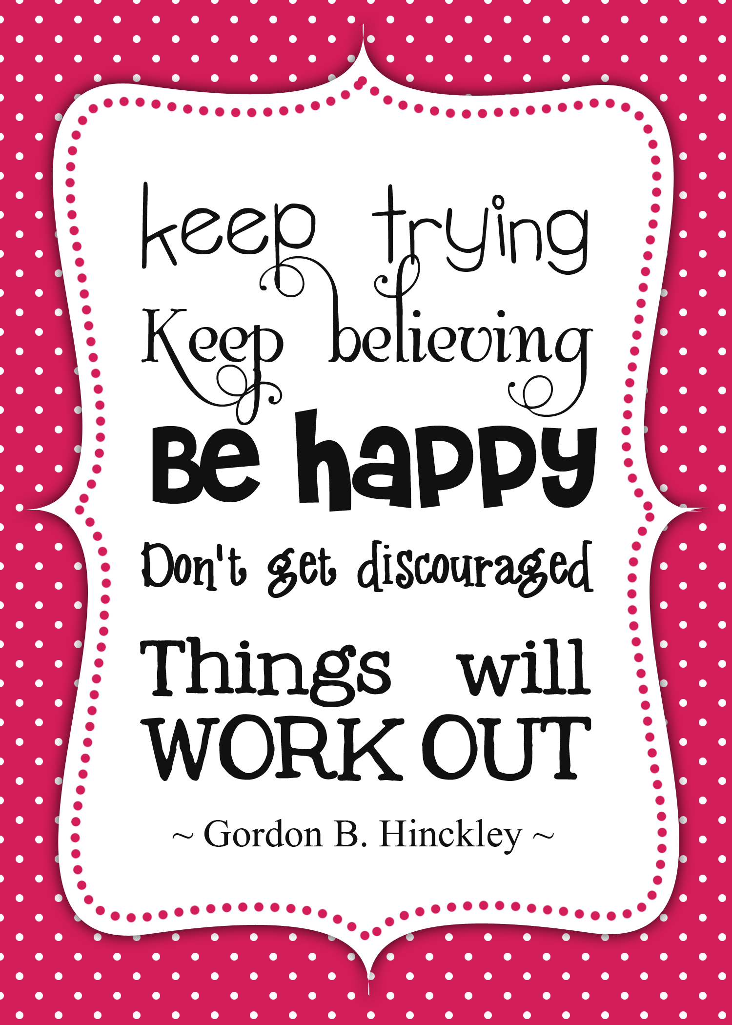 Keep Trying Keep Believing Be Happy ~ Faith Quote