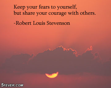 Keep Your Fears to Yourself ~ Fear Quote