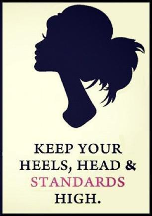 Keep Your Heels,Head & Standard High ~ Beauty Quote