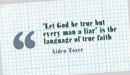 """""""Let God be true but Every man a Liar"""" is the language of true faith ~ Faith Quote"""