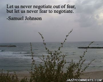 Let us Never Negotiate Out of Fear,but let us Never fear to negotiate ~ Fear Quote