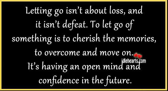 Letting go Isn't about loss,and It Isn't defeat ~ Confidence Quote
